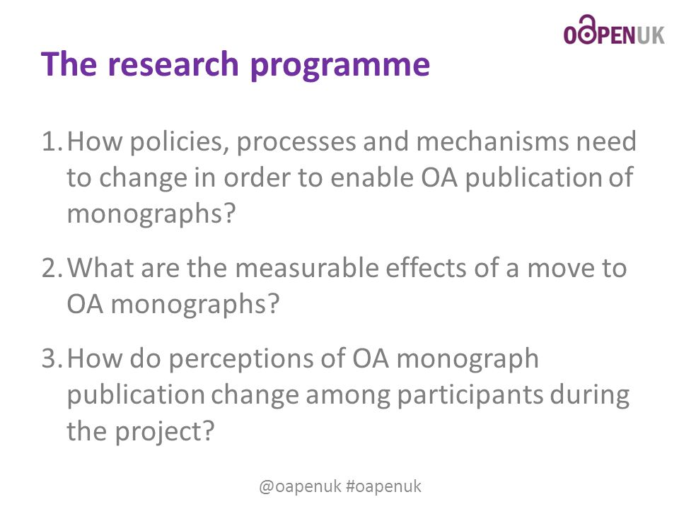 The research programme 1.How policies, processes and mechanisms need to change in order to enable OA publication of monographs? 2.What are the measura