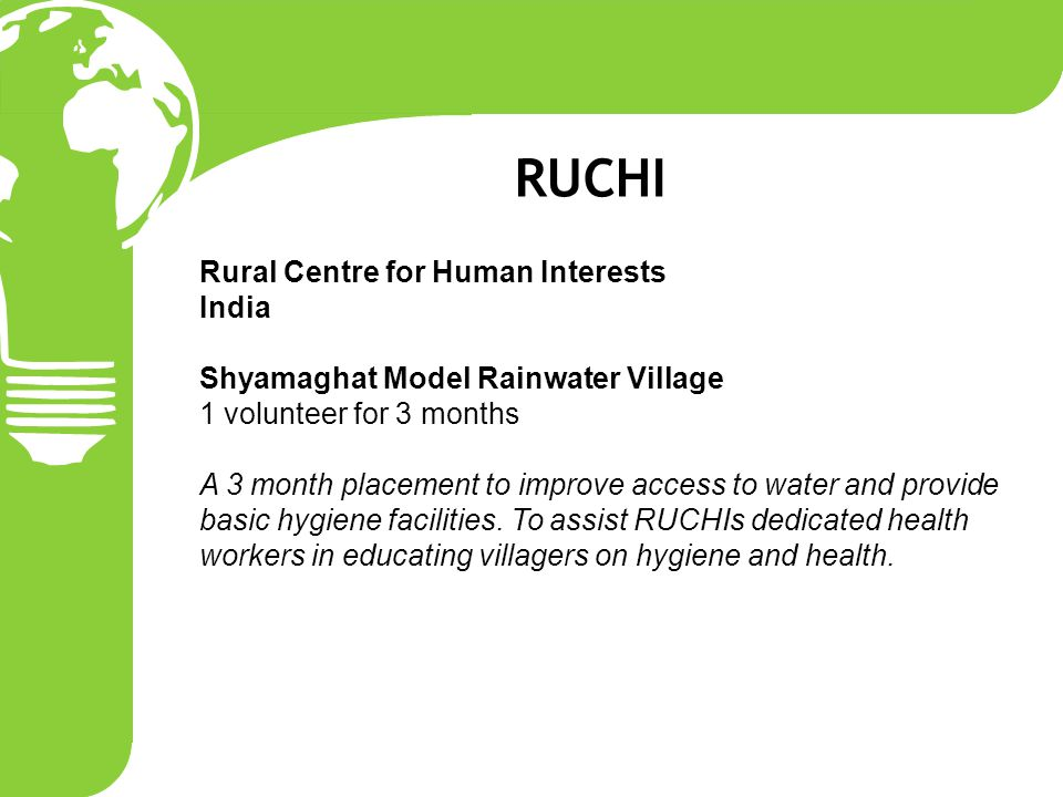 Rural Centre for Human Interests India Shyamaghat Model Rainwater Village 1 volunteer for 3 months A 3 month placement to improve access to water and provide basic hygiene facilities.