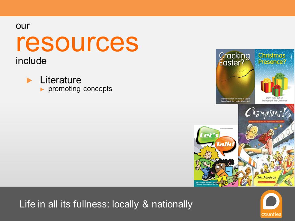 Life in all its fullness: locally & nationally  Literature resources our include  promoting concepts