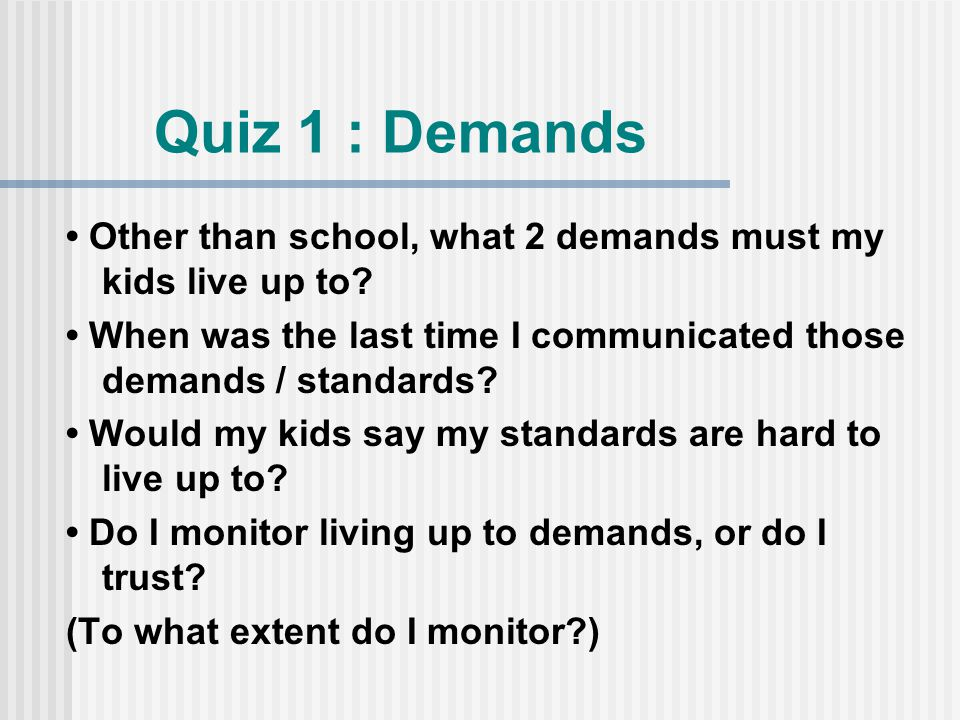 Quiz 1 : Demands Other than school, what 2 demands must my kids live up to.