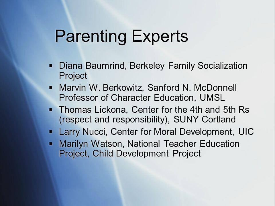 Parenting Experts  Diana Baumrind, Berkeley Family Socialization Project  Marvin W.