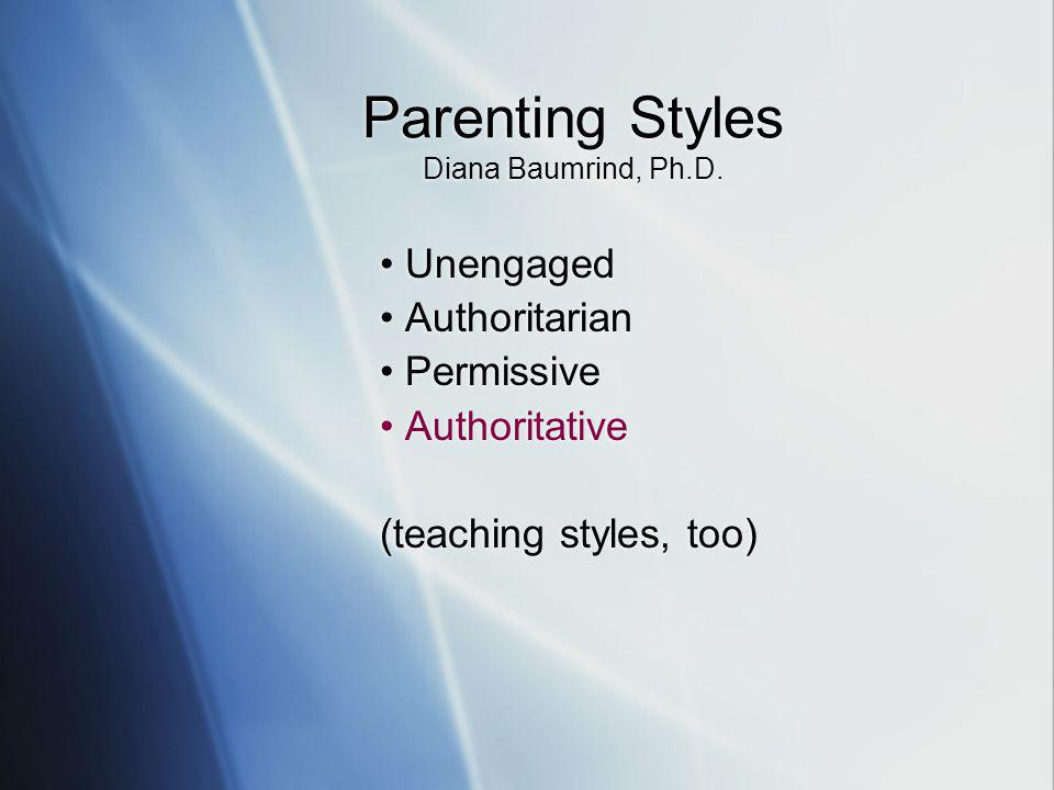Parenting Styles Diana Baumrind, Ph.D.