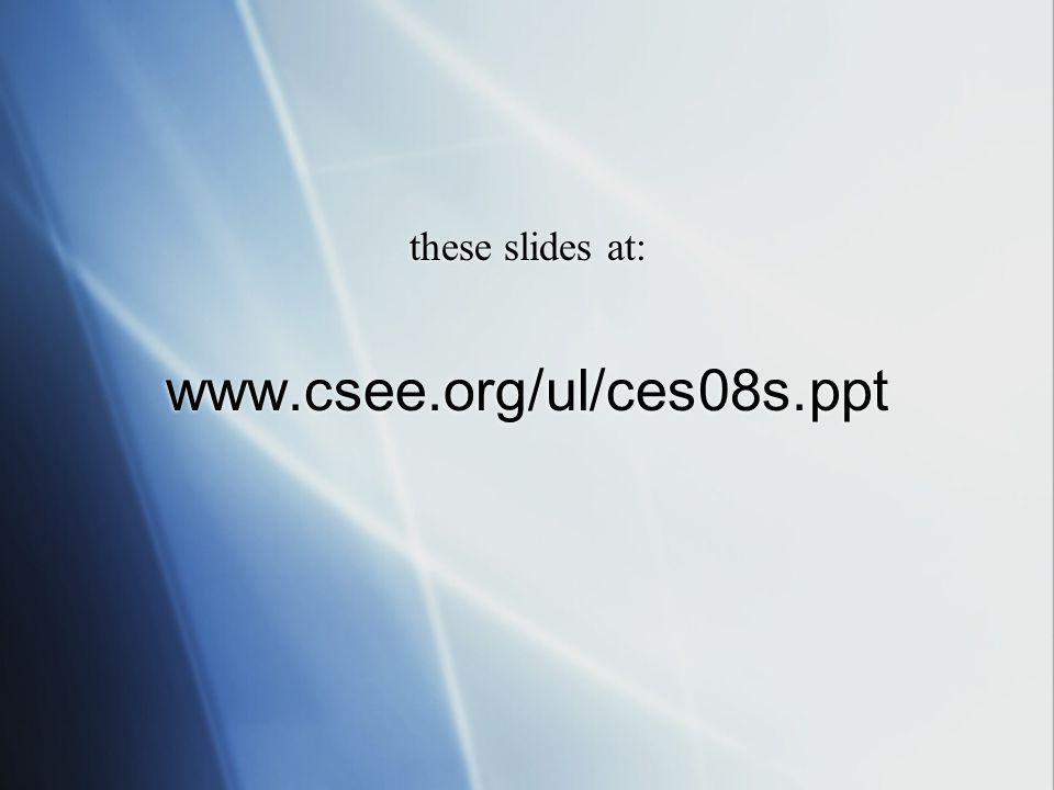 these slides at: www.csee.org/ul/ces08s.ppt these slides at: www.csee.org/ul/ces08s.ppt