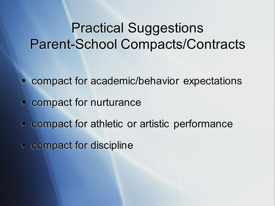 Practical Suggestions Parent-School Compacts/Contracts  compact for academic/behavior expectations  compact for nurturance  compact for athletic or artistic performance  compact for discipline  compact for academic/behavior expectations  compact for nurturance  compact for athletic or artistic performance  compact for discipline
