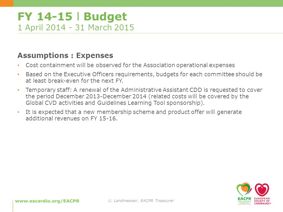 FY l Budget 1 April March 2015 Assumptions : Expenses Cost containment will be observed for the Association operational expenses Based on the Executive Officers requirements, budgets for each committee should be at least break-even for the next FY.