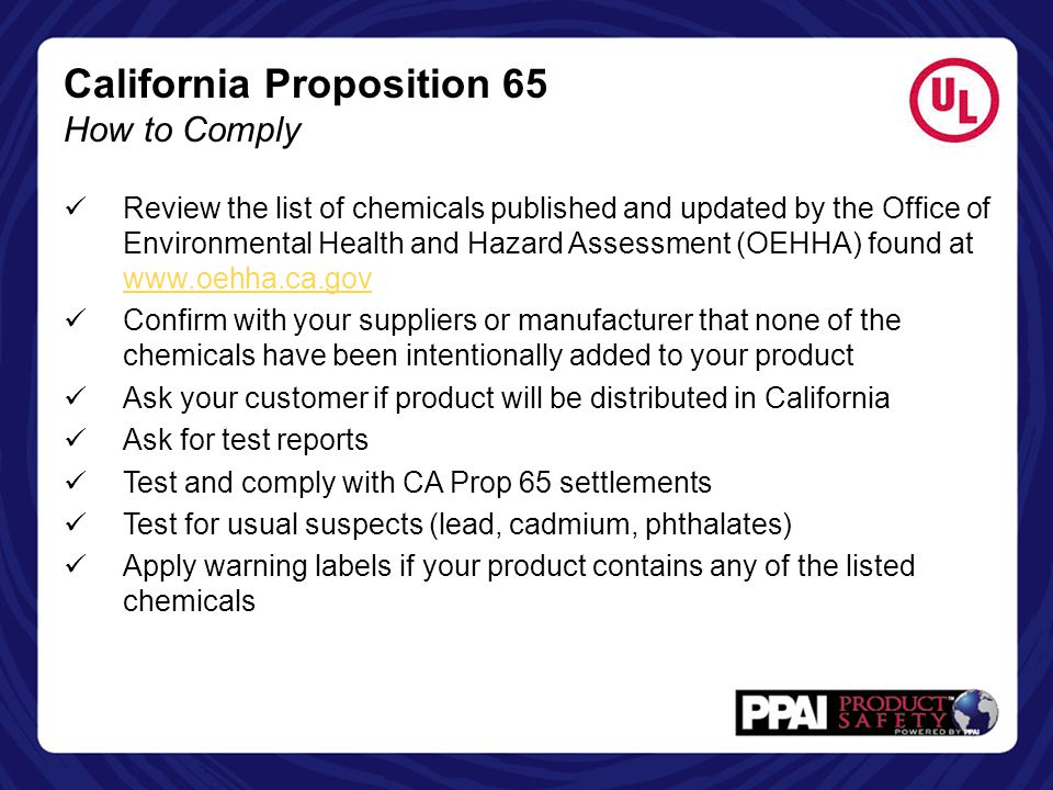 California Proposition 65 How to Comply Review the list of chemicals published and updated by the Office of Environmental Health and Hazard Assessment