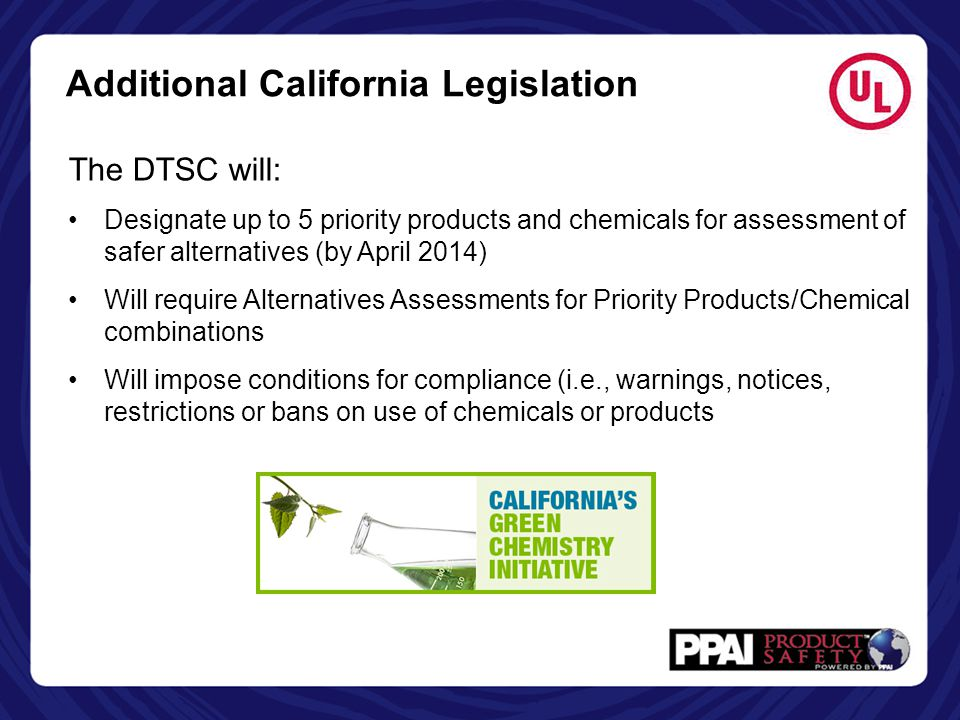 The DTSC will: Designate up to 5 priority products and chemicals for assessment of safer alternatives (by April 2014) Will require Alternatives Assess