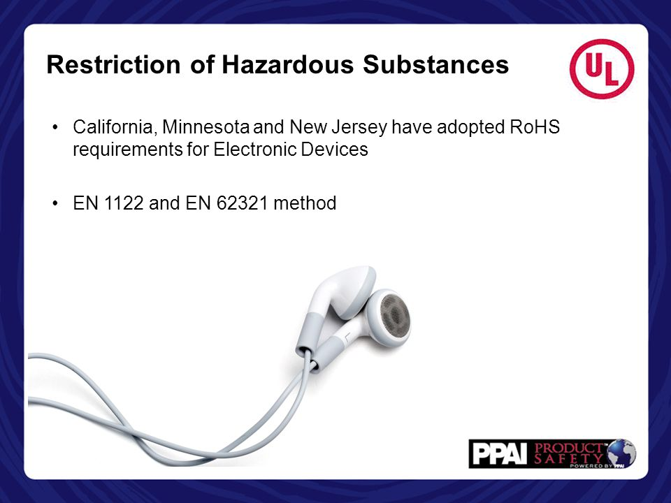 Restriction of Hazardous Substances California, Minnesota and New Jersey have adopted RoHS requirements for Electronic Devices EN 1122 and EN 62321 me