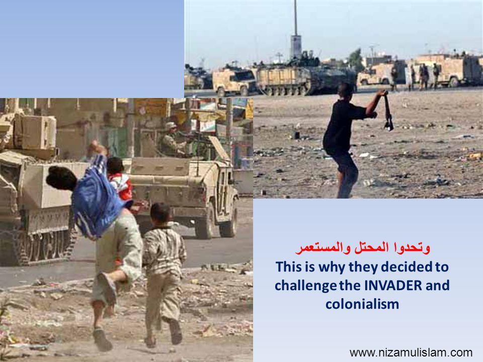 وتحدوا المحتل والمستعمر This is why they decided to challenge the INVADER and colonialism www.nizamulislam.com