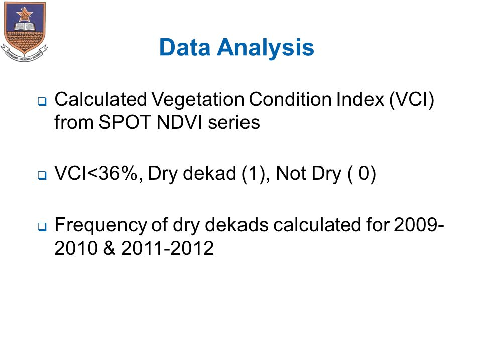 Data Analysis  Calculated Vegetation Condition Index (VCI) from SPOT NDVI series  VCI<36%, Dry dekad (1), Not Dry ( 0)  Frequency of dry dekads cal