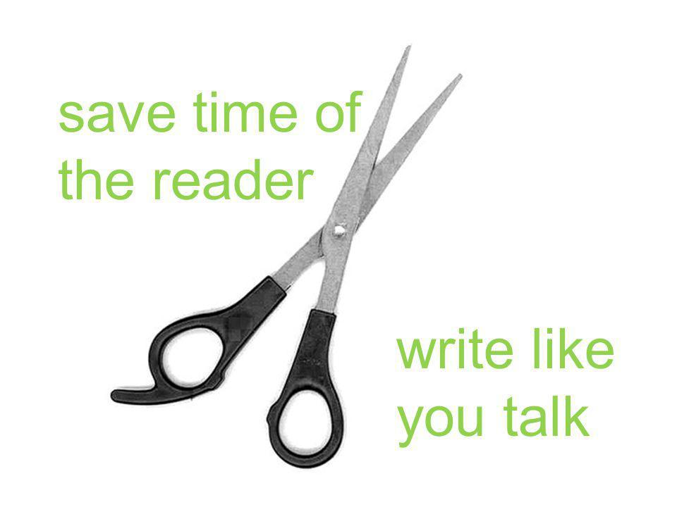 save time of the reader write like you talk