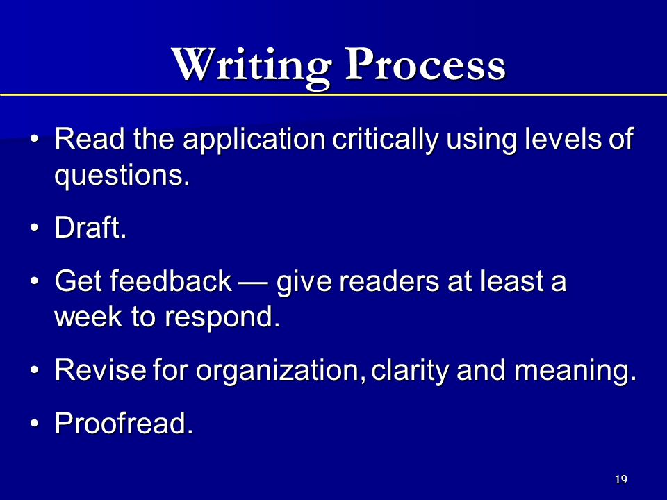 19 Writing Process Read the application critically using levels of questions.Read the application critically using levels of questions.