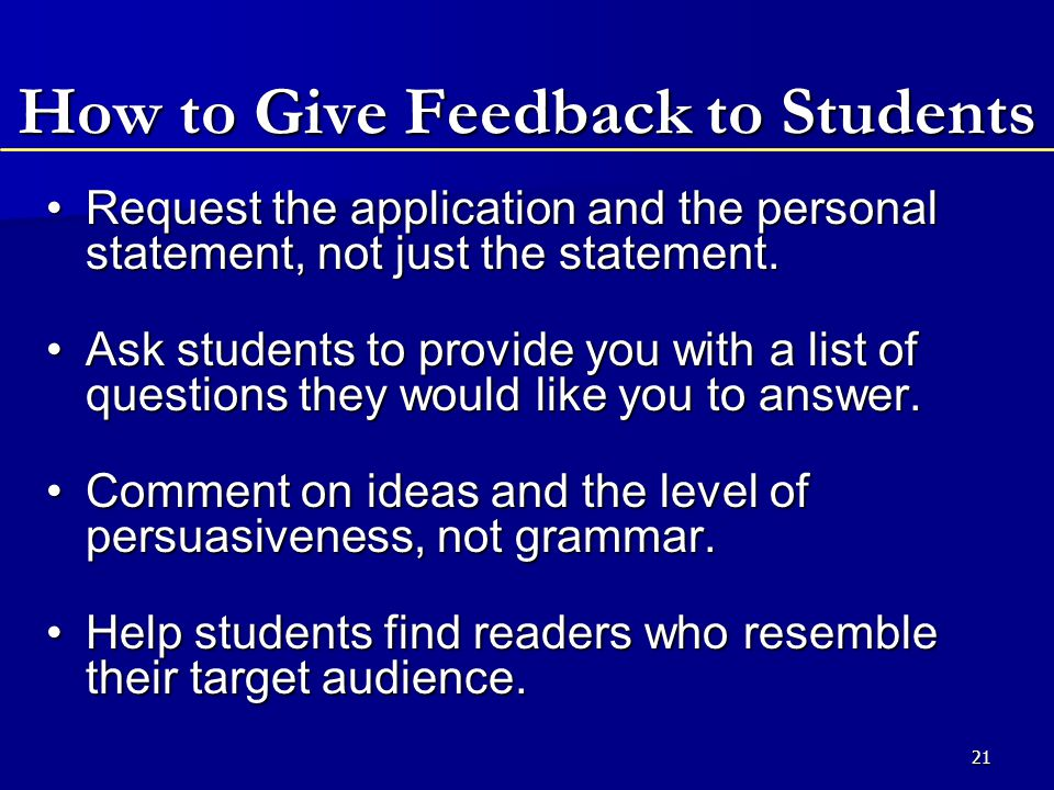 21 How to Give Feedback to Students Request the application and the personal statement, not just the statement.Request the application and the personal statement, not just the statement.