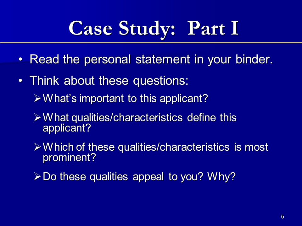 6 Case Study: Part I Read the personal statement in your binder.Read the personal statement in your binder.