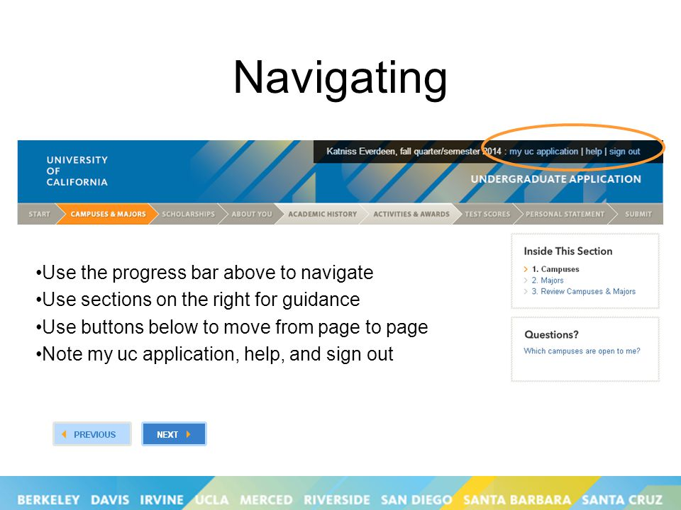 Use the progress bar above to navigate Use sections on the right for guidance Use buttons below to move from page to page Note my uc application, help, and sign out Navigating