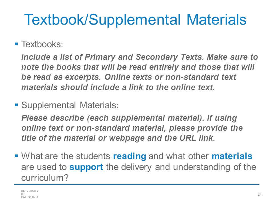 24 Textbook/Supplemental Materials  Textbooks : Include a list of Primary and Secondary Texts. Make sure to note the books that will be read entirely