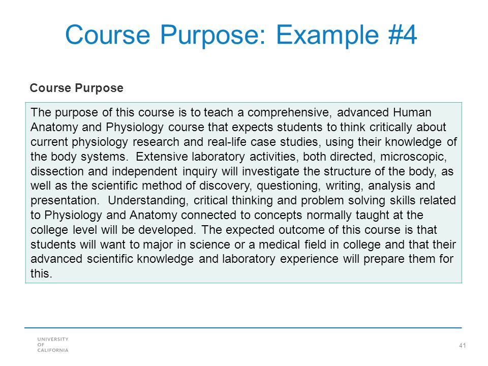 41 Course Purpose: Example #4 The purpose of this course is to teach a comprehensive, advanced Human Anatomy and Physiology course that expects studen