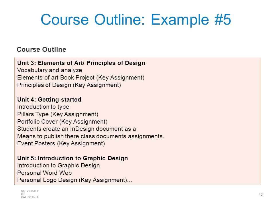 46 Course Outline: Example #5 Unit 3: Elements of Art/ Principles of Design Vocabulary and analyze Elements of art Book Project (Key Assignment) Princ