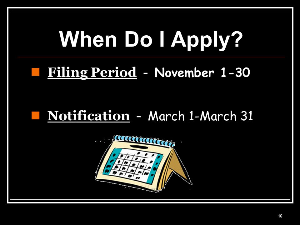 16 When Do I Apply Filing Period - November 1-30 Notification - March 1-March 31