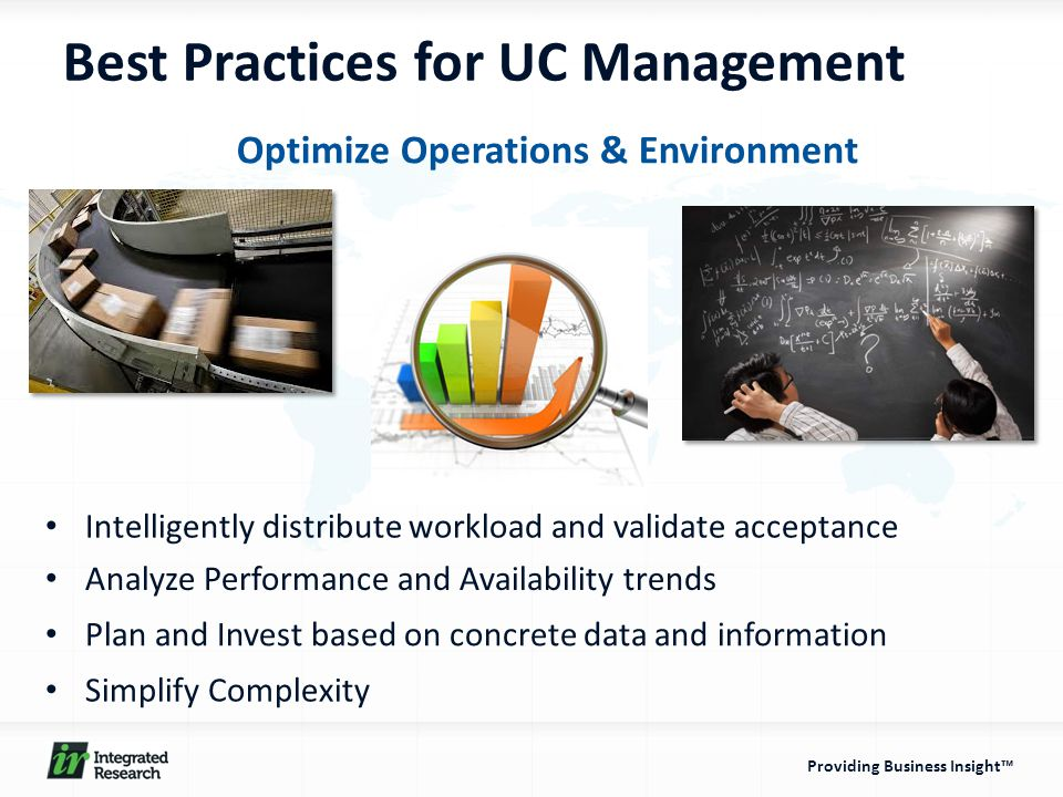 Providing Business Insight™ Intelligently distribute workload and validate acceptance Best Practices for UC Management Optimize Operations & Environme