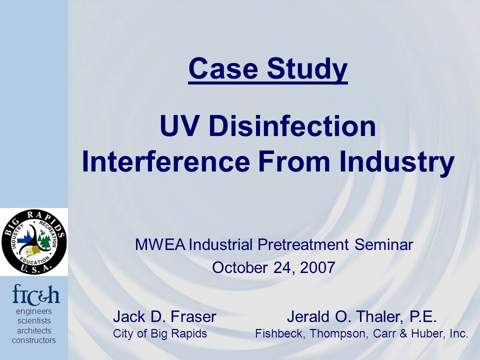 engineers scientists architects constructors Case Study UV Disinfection Interference From Industry MWEA Industrial Pretreatment Seminar October 24, 2007 Jack D.