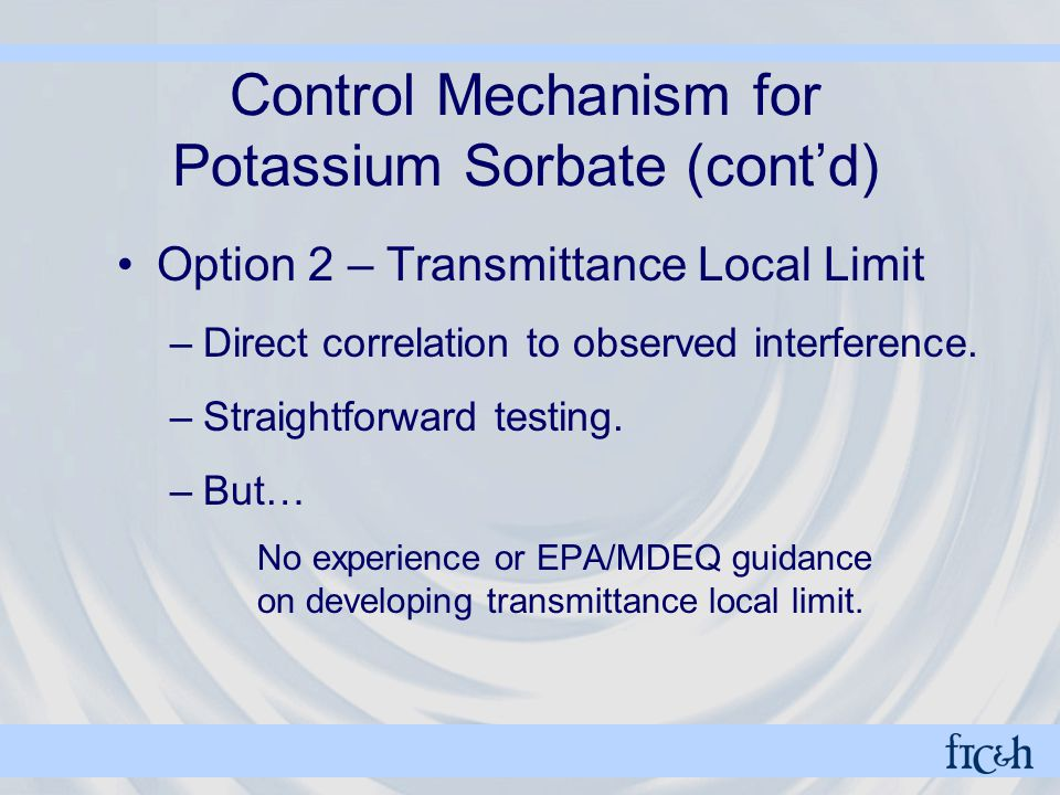 Control Mechanism for Potassium Sorbate (cont'd) Option 2 – Transmittance Local Limit –Direct correlation to observed interference.