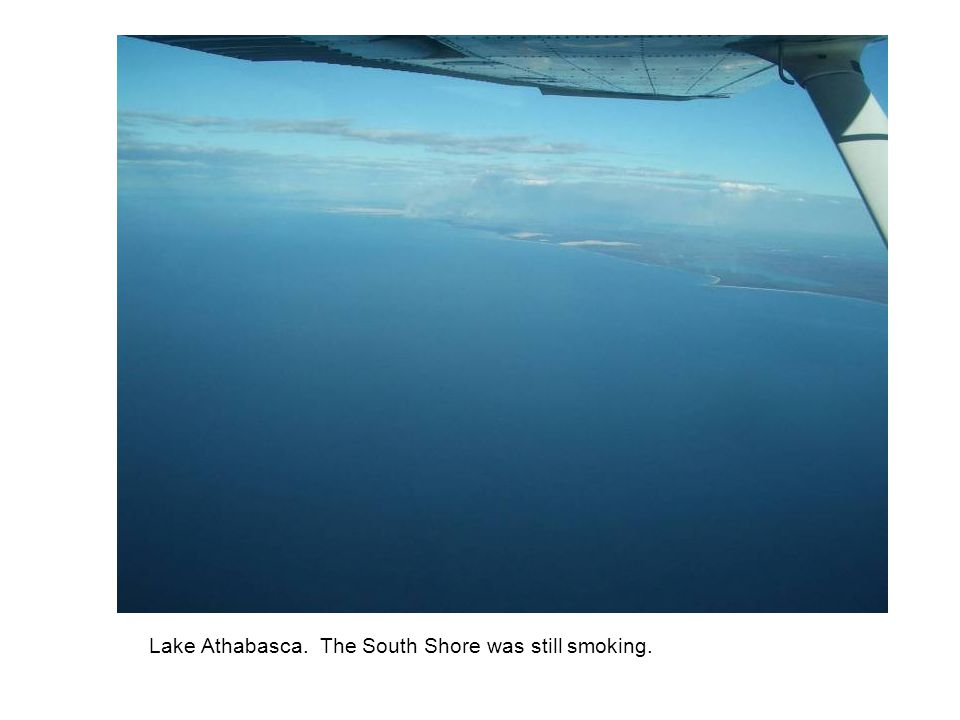 Lake Athabasca. The South Shore was still smoking.