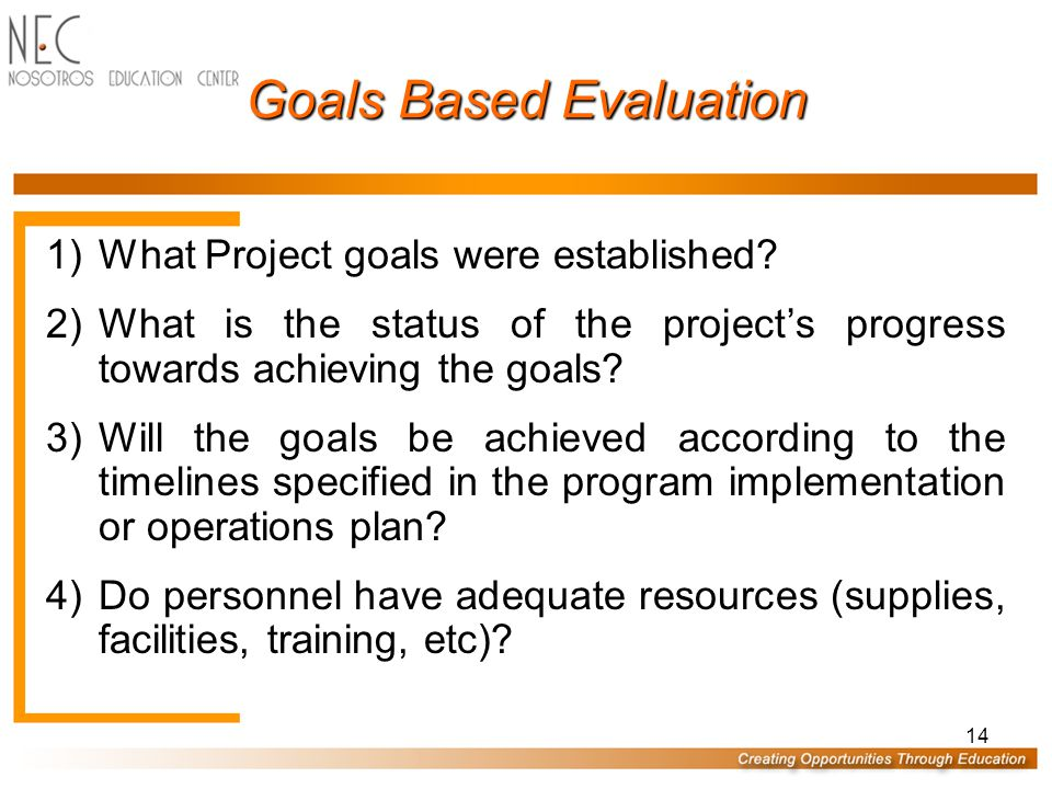 14 Goals Based Evaluation 1)What Project goals were established.