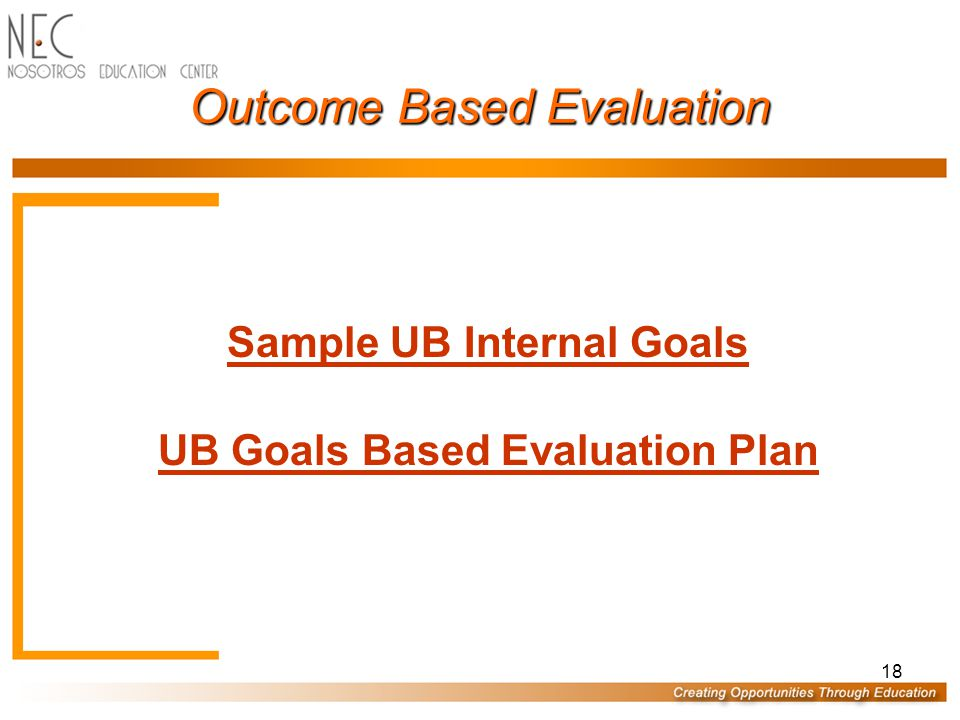 18 Outcome Based Evaluation Sample UB Internal Goals UB Goals Based Evaluation Plan