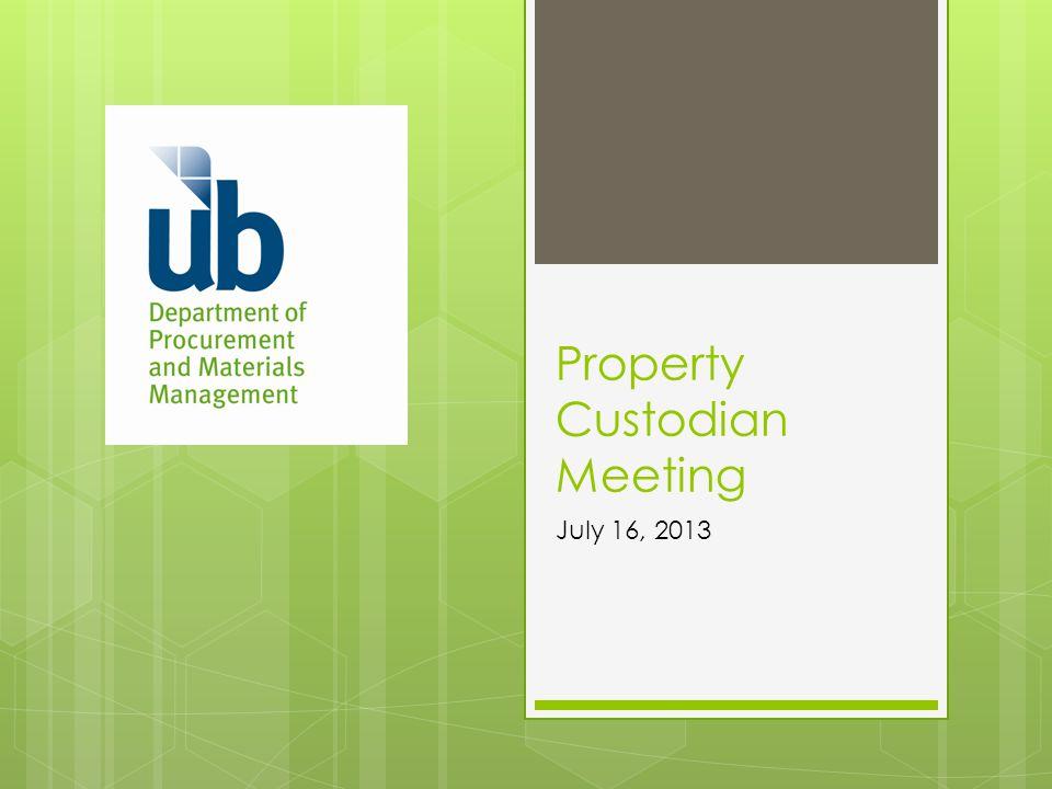 Property Custodian Meeting July 16, 2013