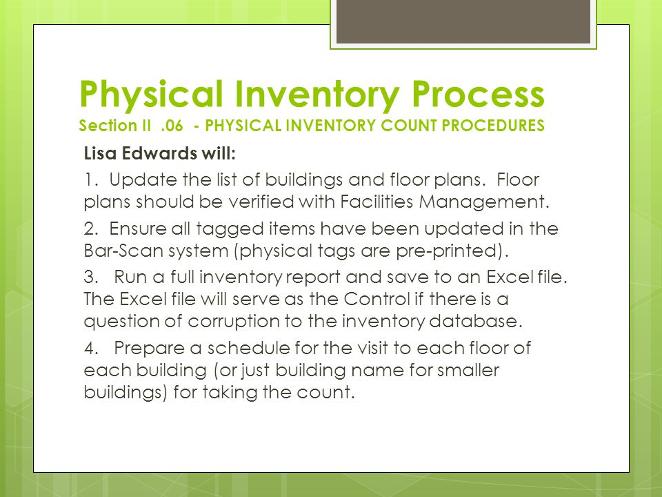 Physical Inventory Process Section II.06 - PHYSICAL INVENTORY COUNT PROCEDURES Lisa Edwards will: 1. Update the list of buildings and floor plans. Flo