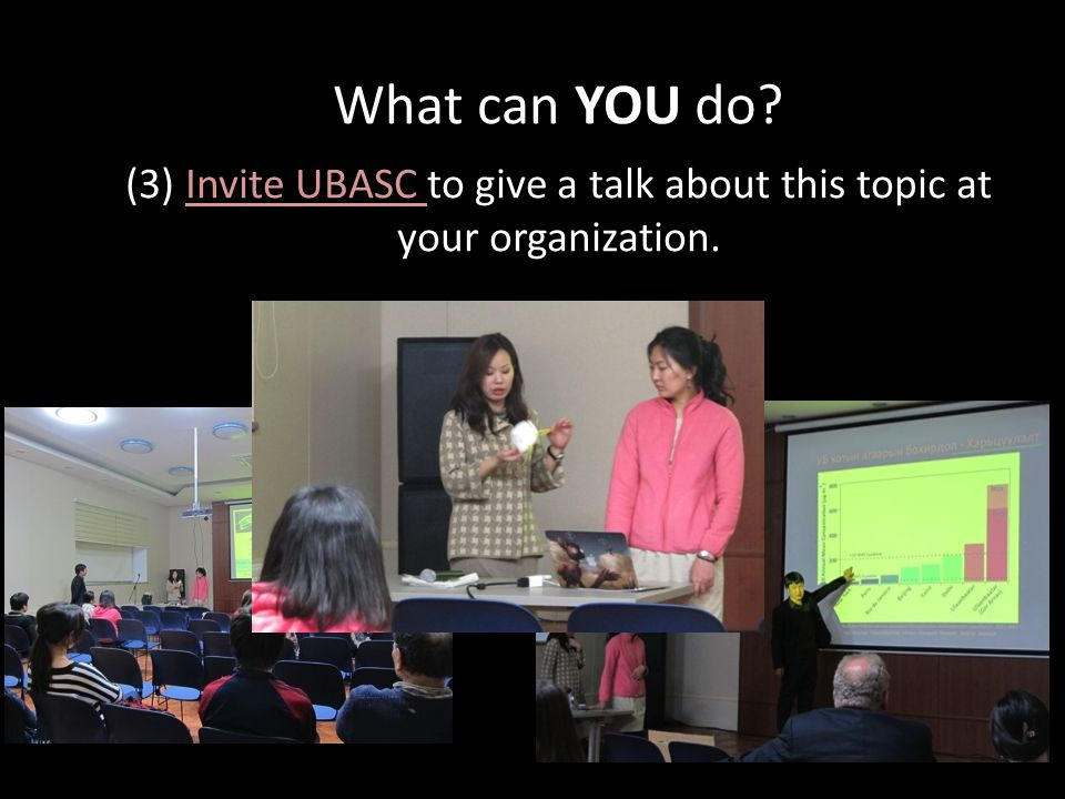 What can YOU do (3) Invite UBASC to give a talk about this topic at your organization.