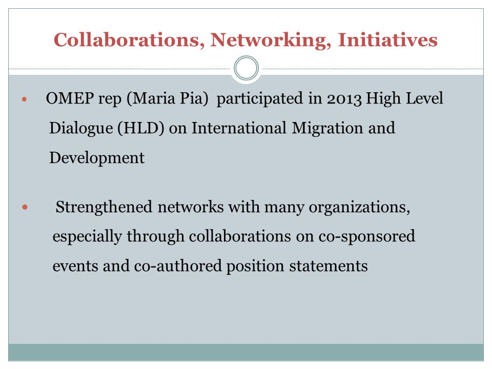 Collaborations, Networking, Initiatives OMEP rep (Maria Pia) participated in 2013 High Level Dialogue (HLD) on International Migration and Development
