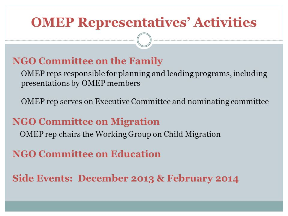 OMEP Representatives' Activities NGO Committee on the Family OMEP reps responsible for planning and leading programs, including presentations by OMEP