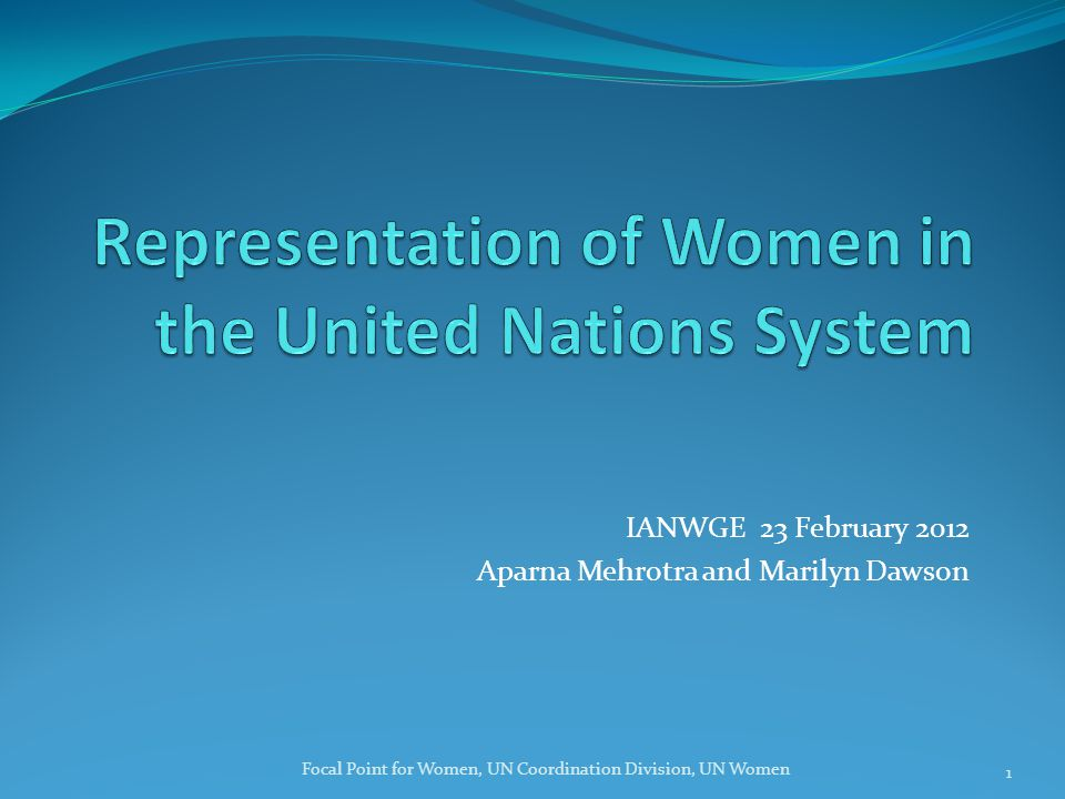 IANWGE 23 February 2012 Aparna Mehrotra and Marilyn Dawson Focal Point for Women, UN Coordination Division, UN Women 1