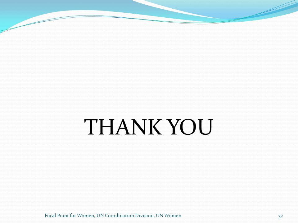 THANK YOU Focal Point for Women, UN Coordination Division, UN Women32