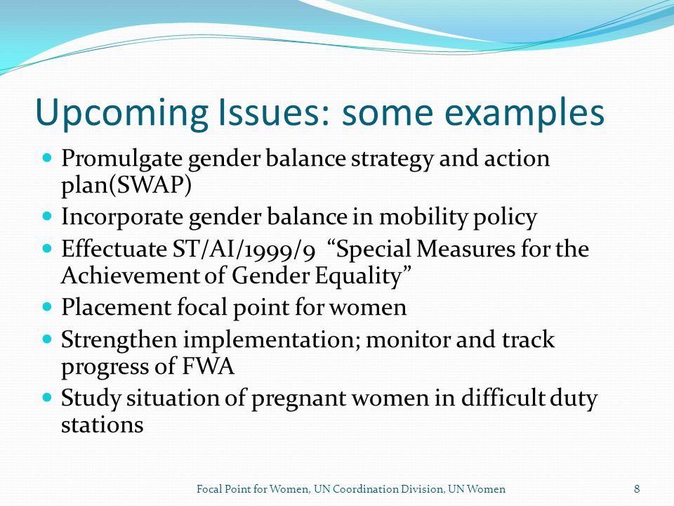 Beyond the Numbers SWAP gender balance indicators (System-wide Action Plan on Gender Equality and the Empowerment of Women) Gender Based Violence (GBV) and the Workplace: Report and Policy Consultations with Focal Points Gender and Ageing Workplace Flexibility Focal Point for Women, UN Coordination Division, UN Women9