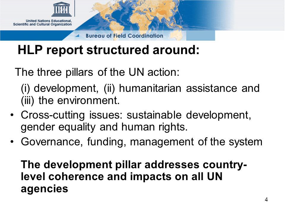 4 HLP report structured around: The three pillars of the UN action: (i) development, (ii) humanitarian assistance and (iii) the environment. Cross-cut