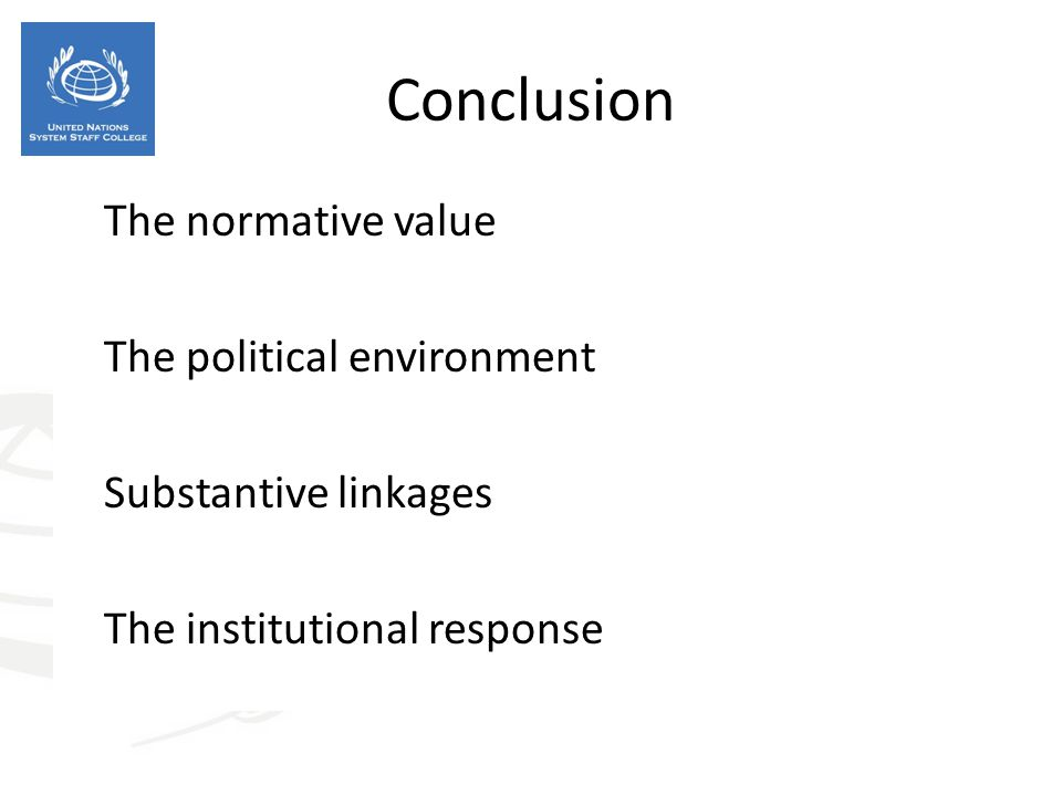 Conclusion  The normative value  The political environment  Substantive linkages  The institutional response