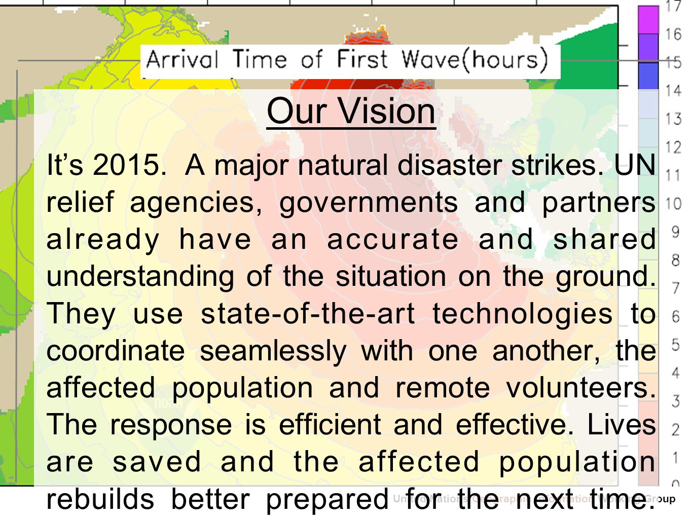 Geographic Information United Nations Geographic Information Working Group Our Vision It's 2015.