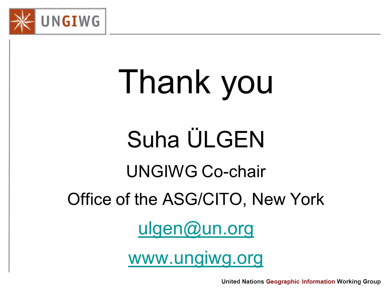 Thank you Suha ÜLGEN UNGIWG Co-chair Office of the ASG/CITO, New York