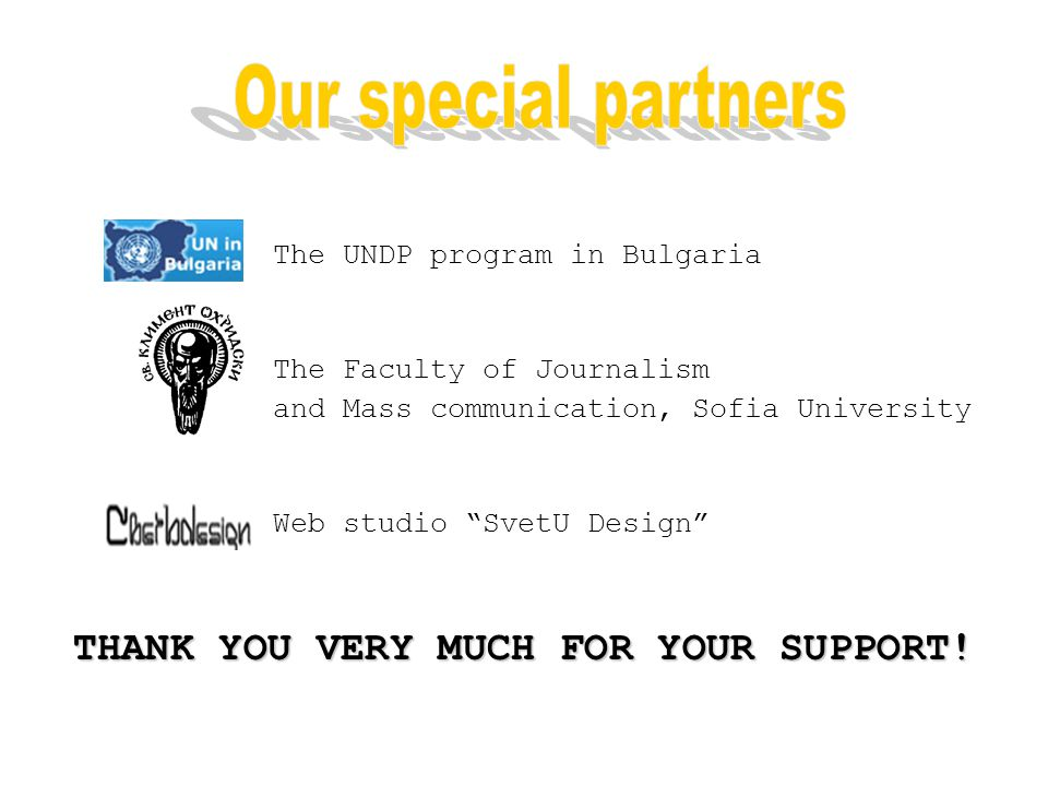 "The UNDP program in Bulgaria The Faculty of Journalism and Mass communication, Sofia University Web studio ""SvetU Design"" THANK YOU VERY MUCH FOR YOUR"
