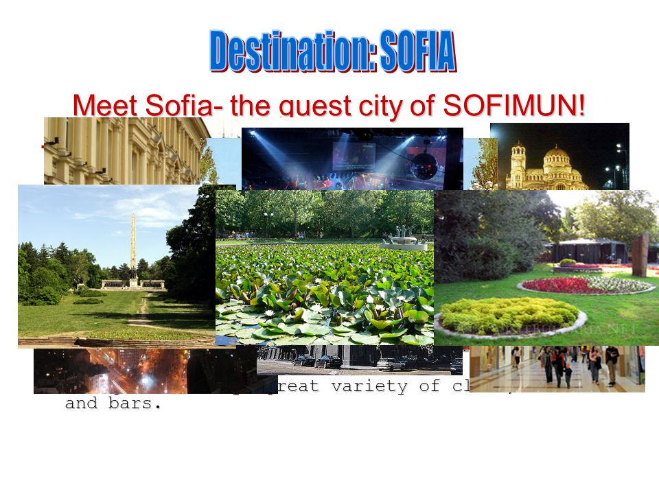 Meet Sofia- the guest city of SOFIMUN!  Capitol of Bulgaria, with 1,349 km² surface area and near 2 million citizens.  A city with 7000 years of his