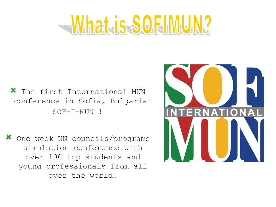   The first International MUN conference in Sofia, Bulgaria- SOF-I-MUN !   One week UN councils/programs simulation conference with over 100 top s