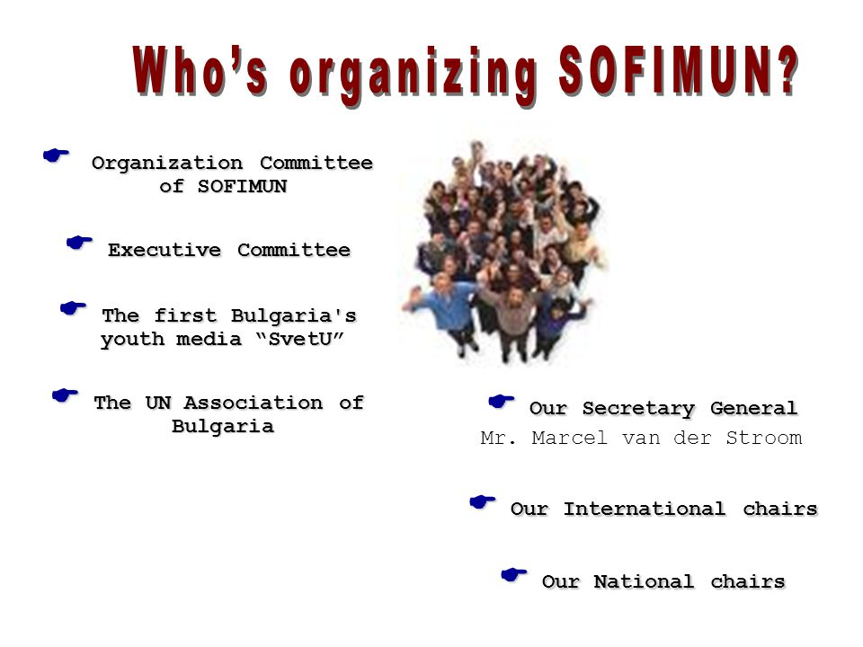 " Organization Committee of SOFIMUN  Executive Committee  The first Bulgaria's youth media ""SvetU""  The UN Association of Bulgaria  Our Secretary"