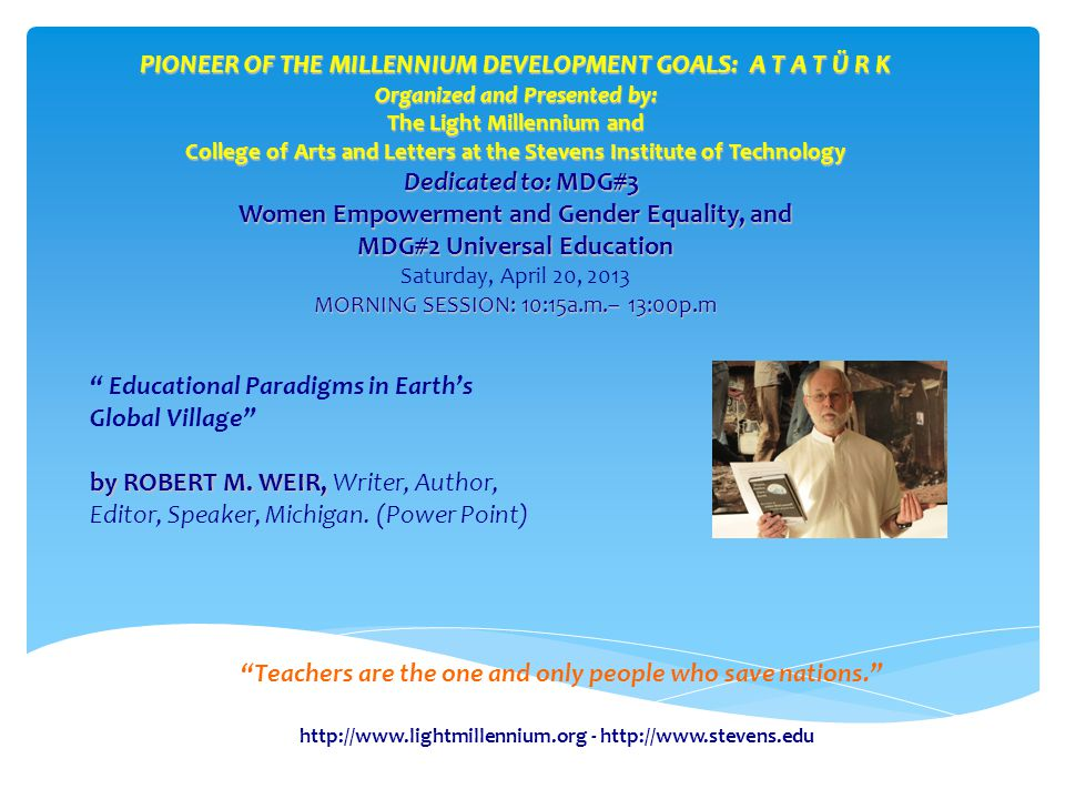 """http://www.lightmillennium.org - http://www.stevens.edu """"Teachers are the one and only people who save nations."""" PIONEER OF THE MILLENNIUM DEVELOPMENT"""