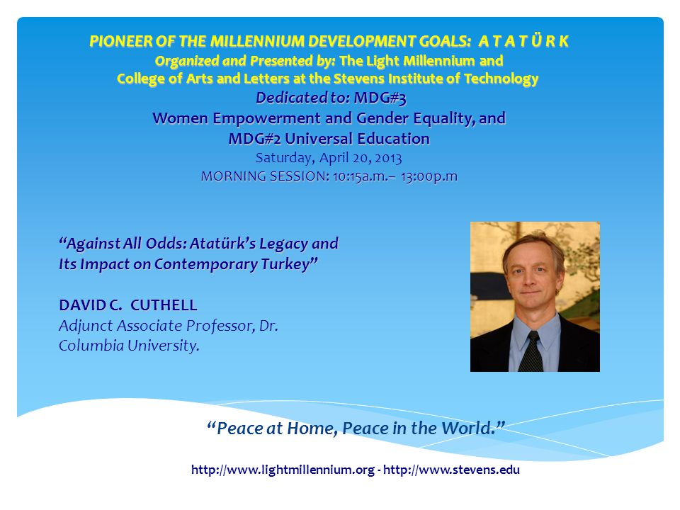 http://www.lightmillennium.org - http://www.stevens.edu Peace at Home, Peace in the World. Against All Odds: Atatürk's Legacy and Its Impact on Contemporary Turkey DAVID C.