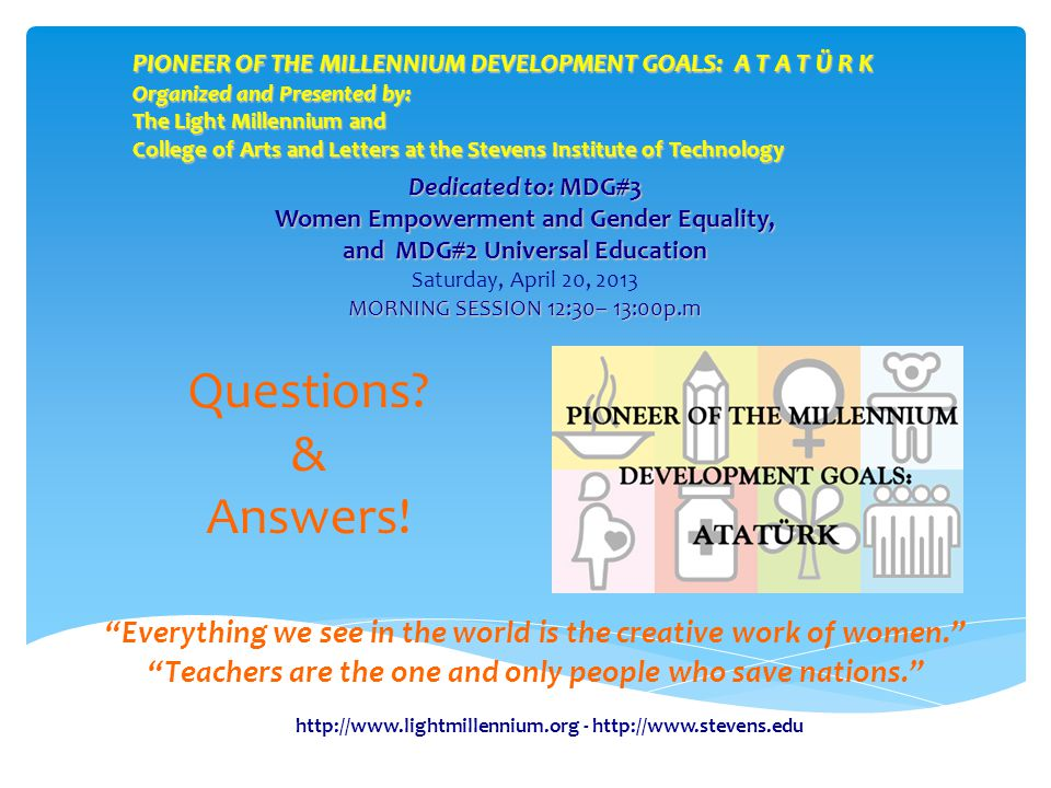 PIONEER OF THE MILLENNIUM DEVELOPMENT GOALS: A T A T Ü R K Organized and Presented by: The Light Millennium and College of Arts and Letters at the Stevens Institute of Technology Questions.
