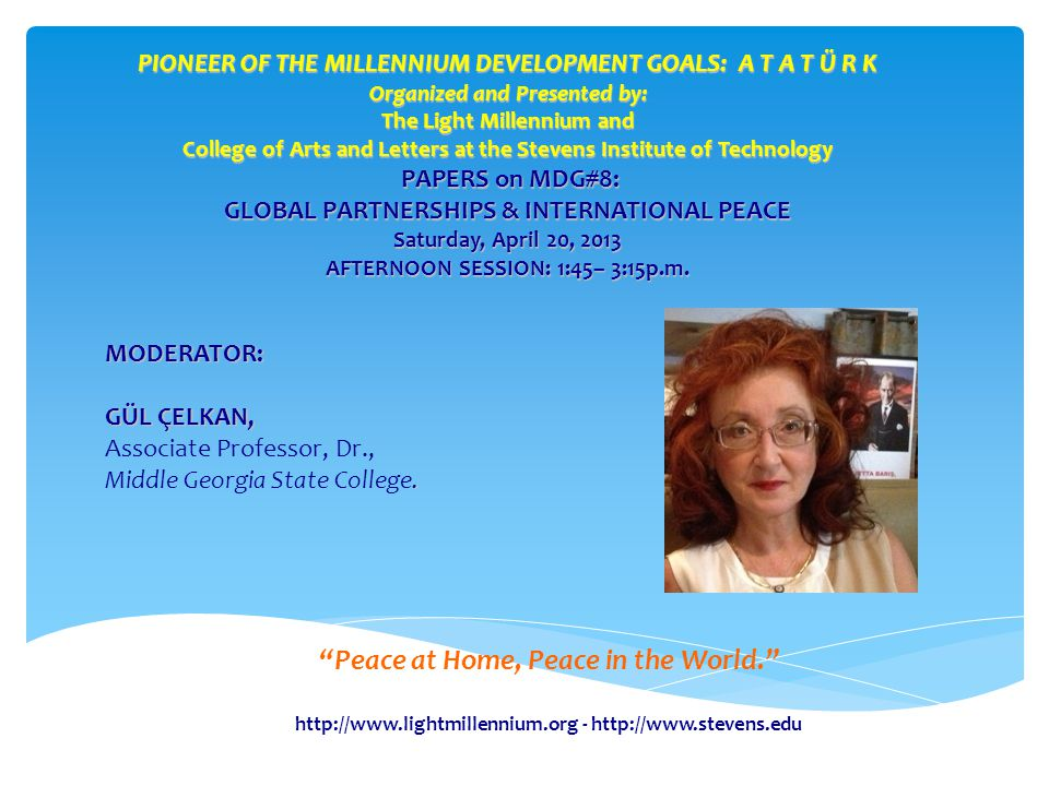 http://www.lightmillennium.org - http://www.stevens.edu Peace at Home, Peace in the World. MODERATOR: GÜL ÇELKAN, Associate Professor, Dr.,.