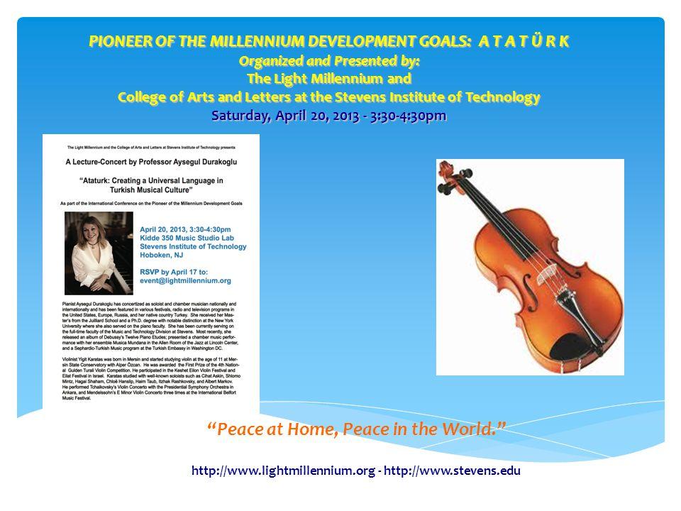 "http://www.lightmillennium.org - http://www.stevens.edu ""Peace at Home, Peace in the World."" PIONEER OF THE MILLENNIUM DEVELOPMENT GOALS: A T A T Ü R"